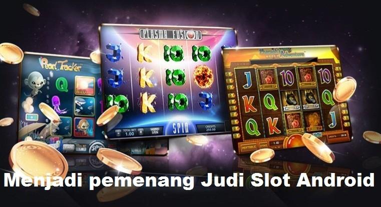 Menjadi pemenang Judi Slot Android