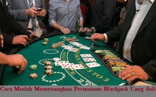 Cara Mudah Memenangkan Permainan Blackjack Uang Asli
